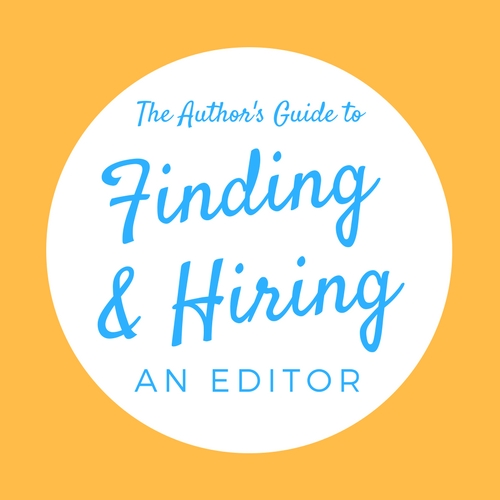 The Author's Guide to Finding & Hiring an Editor