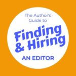 Author's Guide to Finding and Hiring an Editor